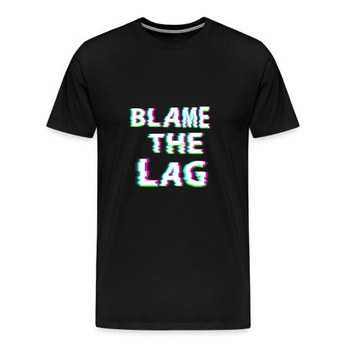 blame the lag - Men's Premium T-Shirt