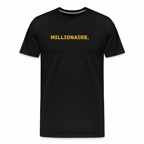Millionaire. GOLD Edition - Men's Premium T-Shirt