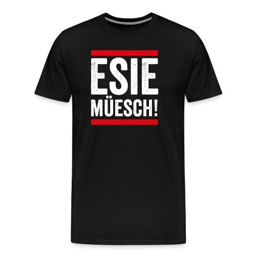 ESIE MÜESCH! - Männer Premium T-Shirt
