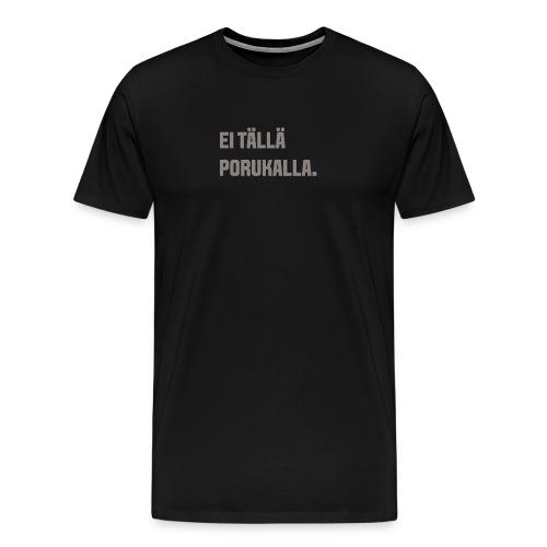 Ei tällä porukalla - Miesten premium t-paita