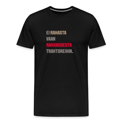 Ei rahasta vaan rakkaudesta traktoreihin. - Miesten premium t-paita