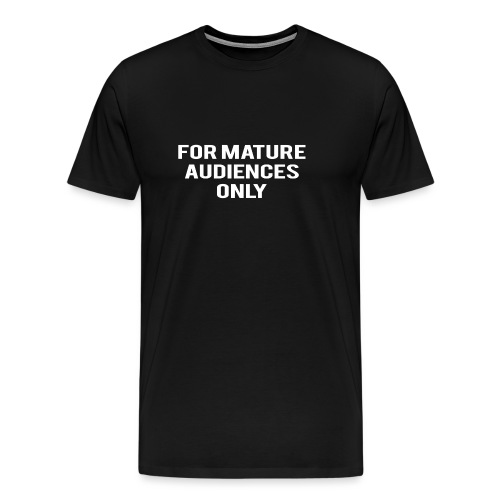 For Mature Audiences Only - Men's Premium T-Shirt