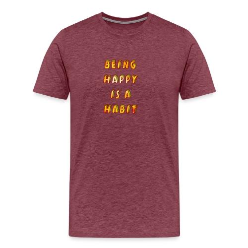 being happy is a habit - Men's Premium T-Shirt