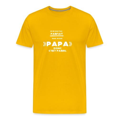 je ne suis pas parfait mais je suis un papa - T-shirt Premium Homme