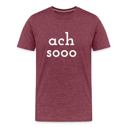 Ach soooo - Männer Premium T-Shirt