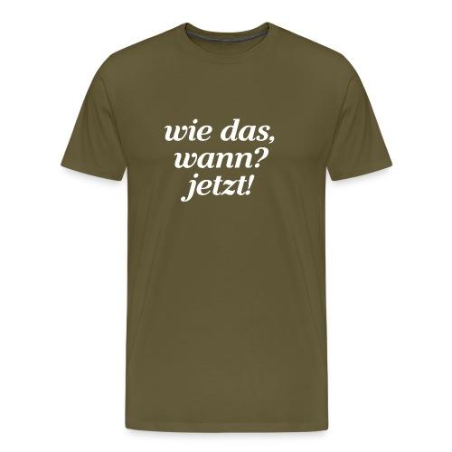 Wie das wann jetzt - Männer Premium T-Shirt