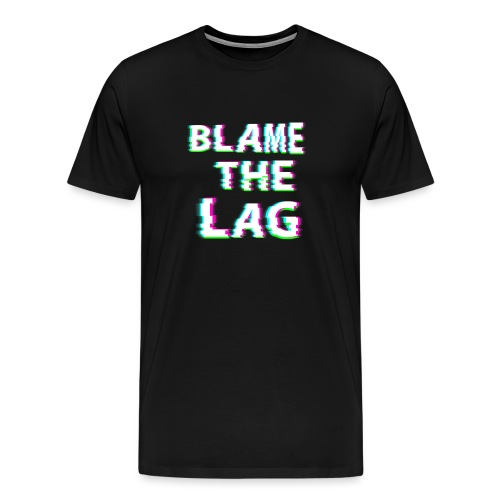 blame the lag - Men's Premium T-Shirt