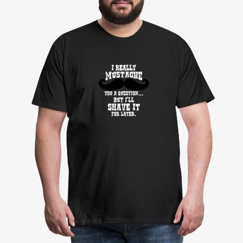 Funny Mustache T Shirt - Men's Premium T-Shirt