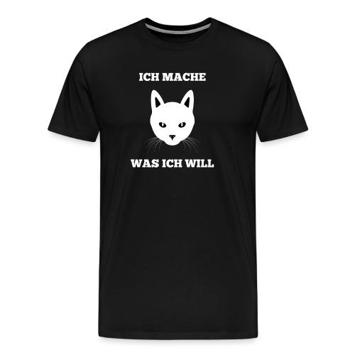 Ich mache was ich will Katzenmotiv - Männer Premium T-Shirt