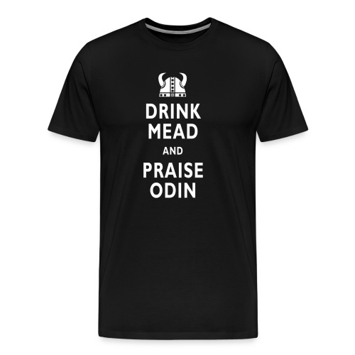 Drink Mead And Praise Odin - Men's Premium T-Shirt