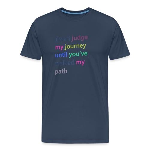 Dont judge my journey until you've walked my path - Men's Premium T-Shirt
