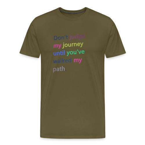 Dont judge my journey until you've walked my path - Men's Premium T-Shirt
