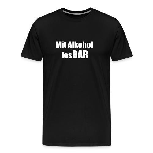 Mit Alkohol lesBAR - Männer Premium T-Shirt