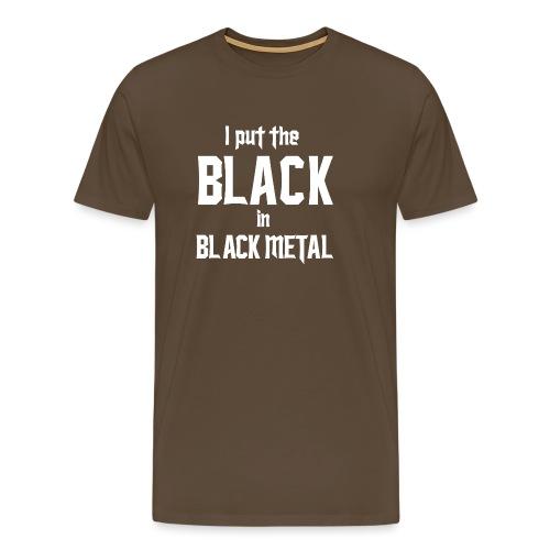 I put the BLACK in BLACK METAL - Miesten premium t-paita
