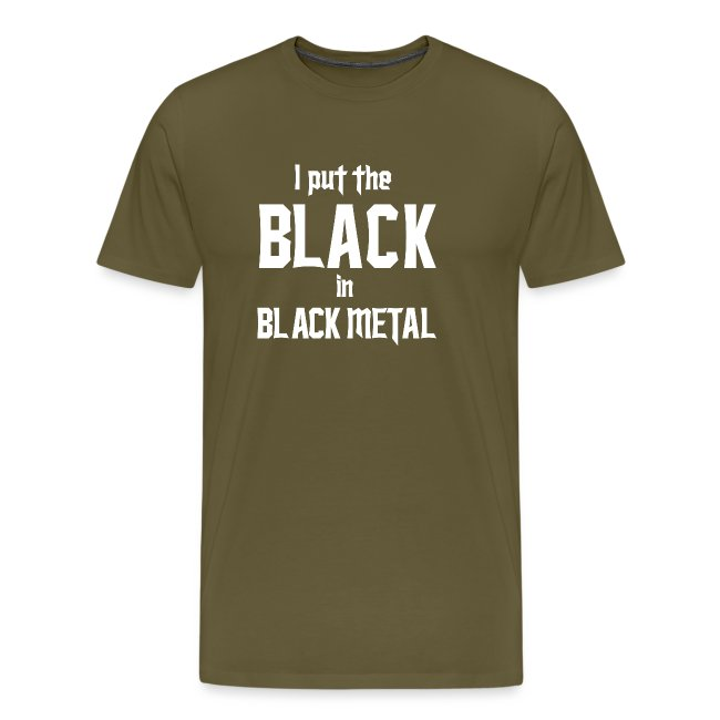 I put the BLACK in BLACK METAL