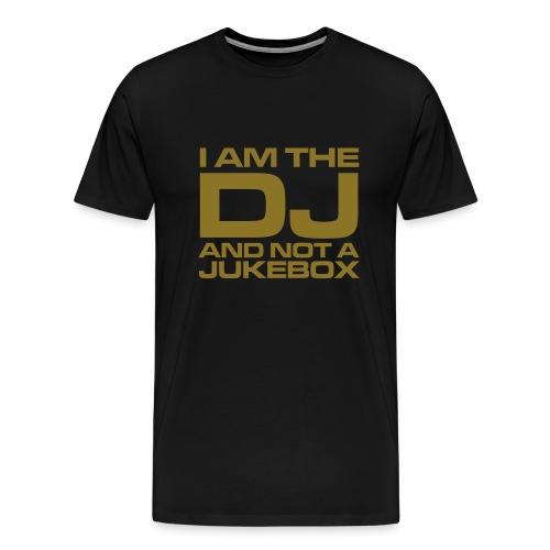 DJ : I am the DJ and not a jukebox - Männer Premium T-Shirt