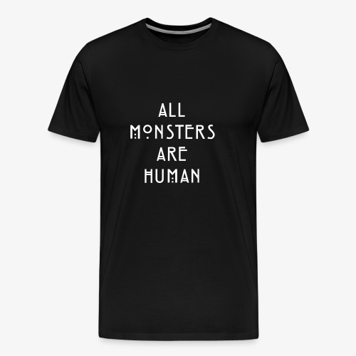All Monsters Are Human - T-shirt Premium Homme