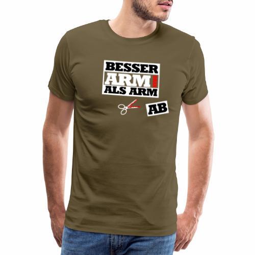 Besser arm dran als Arm ab, Sprichwort, schlicht - Männer Premium T-Shirt
