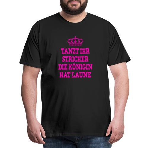 Tanzt ihr Stricher die Königin hat laune_Pink2 - Männer Premium T-Shirt