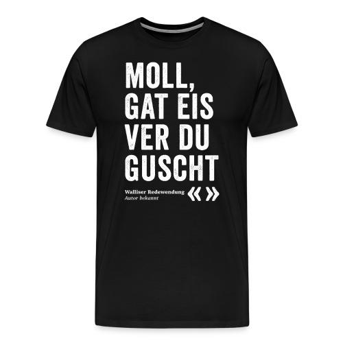 MOLL, GAT EIS VER DU GUSCHT - Männer Premium T-Shirt