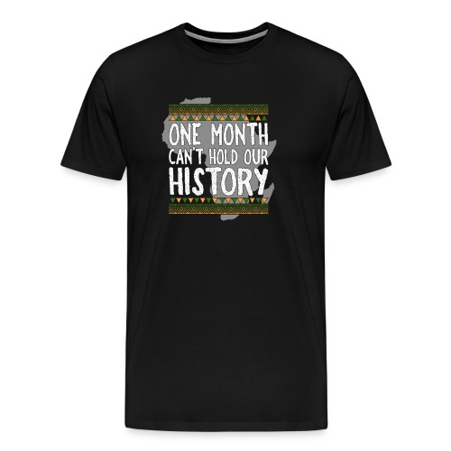 One Month Cannot Hold Our History Africa - Men's Premium T-Shirt
