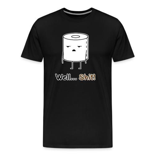 Well... Klopapier Schlecht drauf Schlechte Zeiten - Männer Premium T-Shirt