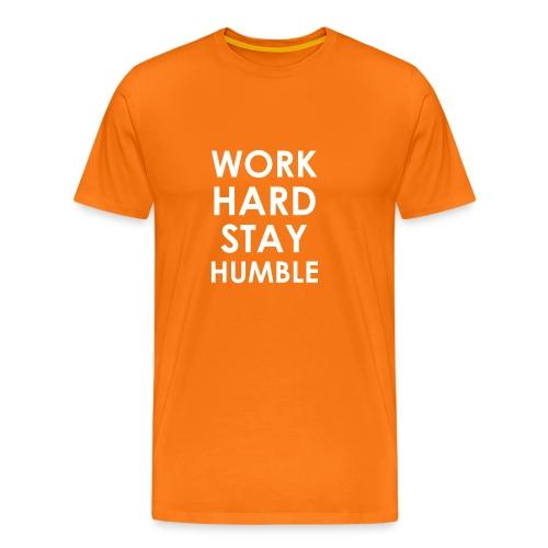 WORK HARD STAY HUMBLE - Männer Premium T-Shirt