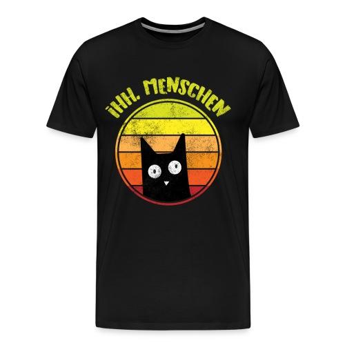 Ih, Menschen Lustiges Katzen Motiv - Männer Premium T-Shirt
