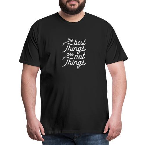 Die besten Dinge sind-KEINE DINGE - Lustiges Motto - Männer Premium T-Shirt