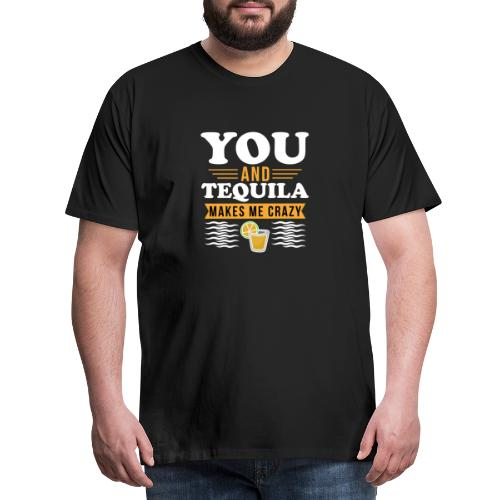 Tequila makes me crazy - Men's Premium T-Shirt