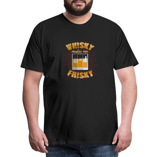 Whiskey makes me frisky - Men's Premium T-Shirt