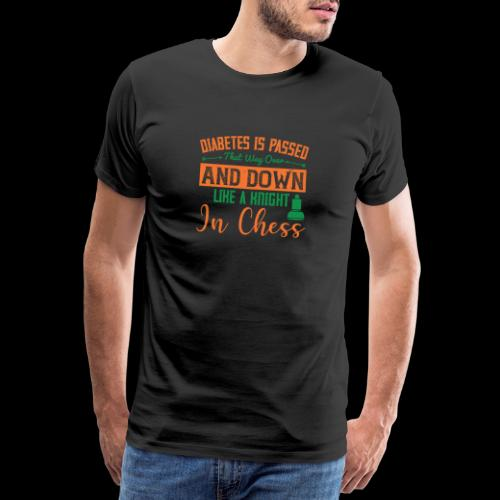 Diabetes is passed that way over and down, like a - T-shirt Premium Homme
