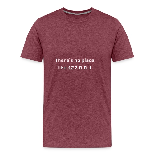 There is no place like127.0.0.1t-shirt - T-shirt Premium Homme