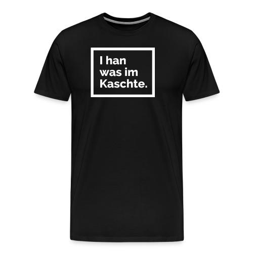 I han was im Kaschte - Männer Premium T-Shirt