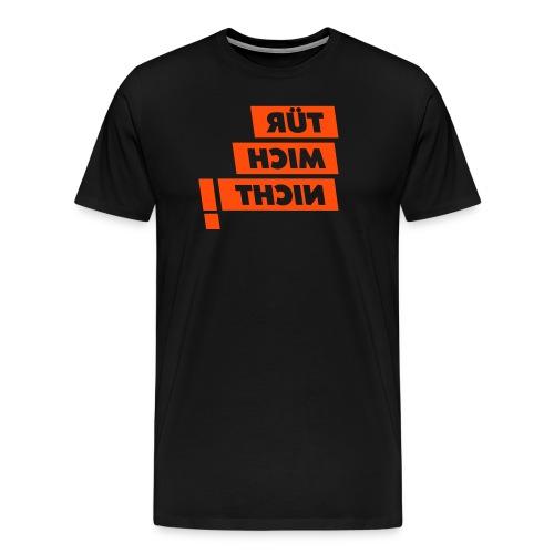 Tür mich nicht - Männer Premium T-Shirt