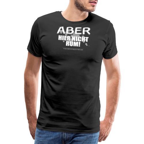 aber hier nicht rum - Männer Premium T-Shirt