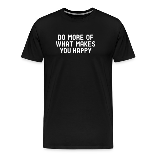 Do more of what makes you happy zufrieden hygge - Men's Premium T-Shirt