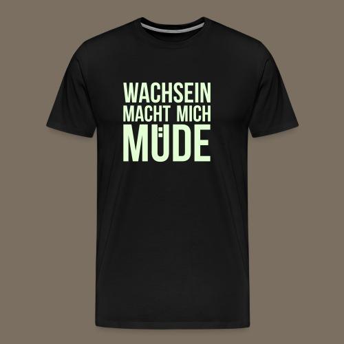 Wachsein macht mich müde - Männer Premium T-Shirt