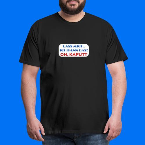 Lass mich, ich kann das - Männer Premium T-Shirt