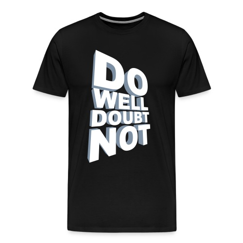 Do Well Doubt Not - Men's Premium T-Shirt