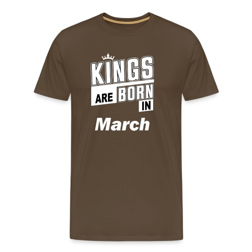 KINGS ARE BORN IN MARCH - Männer Premium T-Shirt