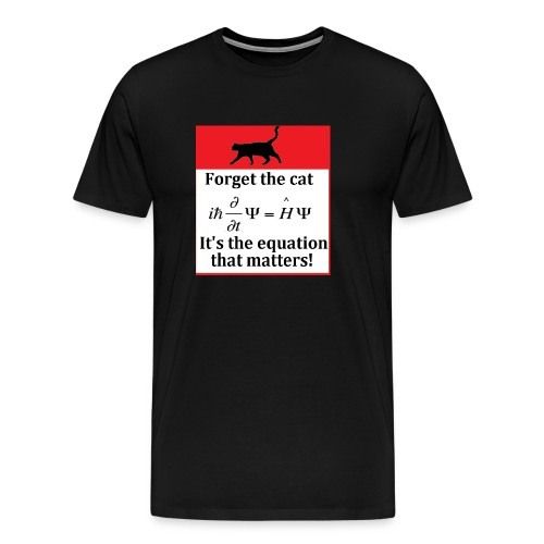 Forget the cat! - Men's Premium T-Shirt