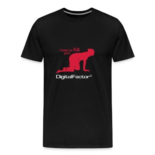 Digital Factor I have to hit you - Men's Premium T-Shirt