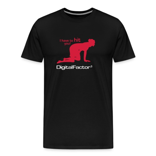 Digital Factor I have to hit you - Men's Premium T-Shirt