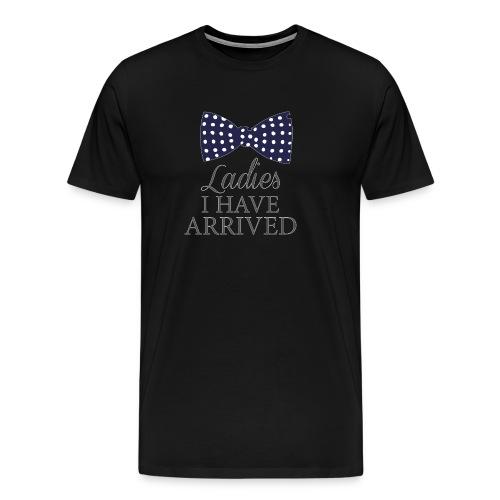 Ladies i have arrived - Men's Premium T-Shirt