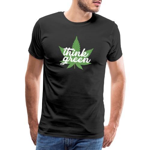 Think Green - smoking weed, cannabis, marihuana - Männer Premium T-Shirt