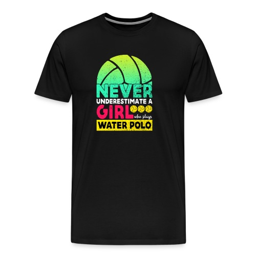 Never Underestimate A Girl Who Plays Water Polo - Men's Premium T-Shirt