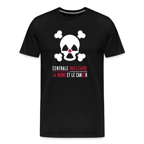 Centrale nucléaire - la ruine et le cancer - T-shirt Premium Homme