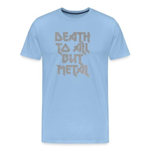 Death to all but metal - Miesten premium t-paita