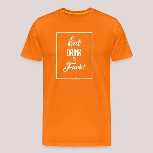 eat, drink & fuck! - Maglietta Premium da uomo